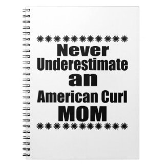 Never Underestimate American Curl Mom Notebooks