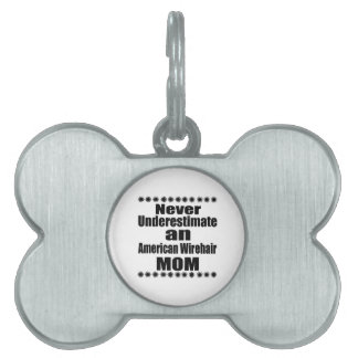 Never Underestimate American Wirehair Mom Pet Name Tag