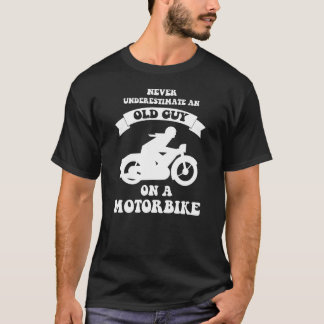 never underestimate an old guy on a motorbike tee
