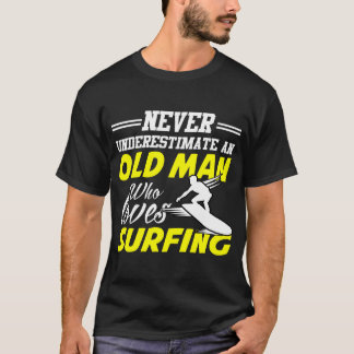 NEVER UNDERESTIMATE  AN OLD MAN LOVES SURFING T-Shirt