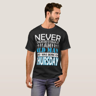 Never Underestimate An Old Man Was Born Thursday T-Shirt