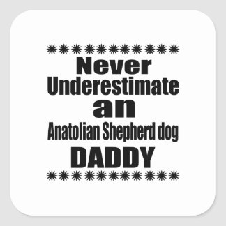 Never Underestimate Anatolian Shepherd dog Daddy Square Sticker