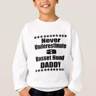 Never Underestimate Basset Hound Daddy Sweatshirt