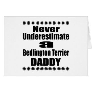 Never Underestimate Bedlington Terrier Daddy Card