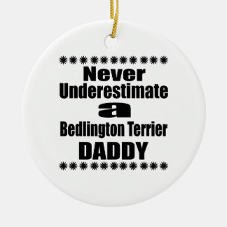 Never Underestimate Bedlington Terrier Daddy Ceramic Ornament