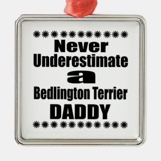 Never Underestimate Bedlington Terrier Daddy Metal Ornament