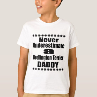 Never Underestimate Bedlington Terrier Daddy T-Shirt
