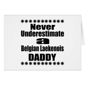 Never Underestimate Belgian Laekenois Daddy Card