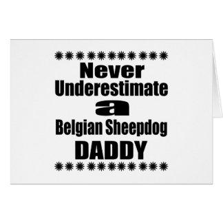 Never Underestimate Belgian Sheepdog Daddy Card