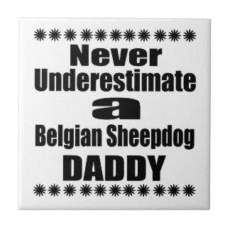 Never Underestimate Belgian Sheepdog Daddy Ceramic Tile