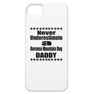 Never Underestimate Bernese Mountain Dog Daddy iPhone 5 Cases