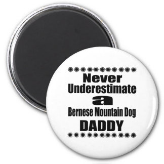 Never Underestimate Bernese Mountain Dog Daddy Magnet
