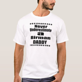 Never Underestimate Birman Daddy T-Shirt