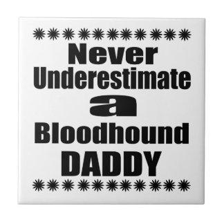 Never Underestimate Bloodhound Daddy Tile