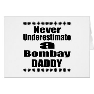 Never Underestimate Bombay  Daddy Card