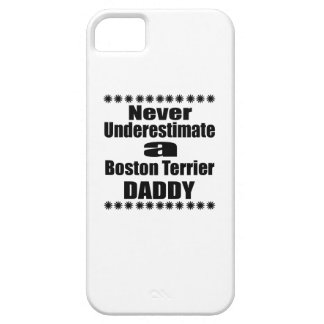 Never Underestimate Boston Terrier Daddy iPhone 5 Cases