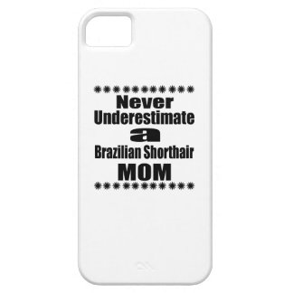 Never Underestimate Brazilian Shorthair Mom iPhone 5 Cases