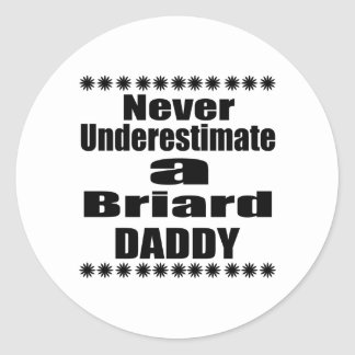 Never Underestimate Briard  Daddy Classic Round Sticker