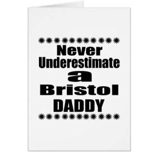 Never Underestimate Bristol Daddy Card