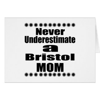 Never Underestimate Bristol  Mom Card