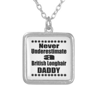 Never Underestimate British Longhair Daddy Silver Plated Necklace