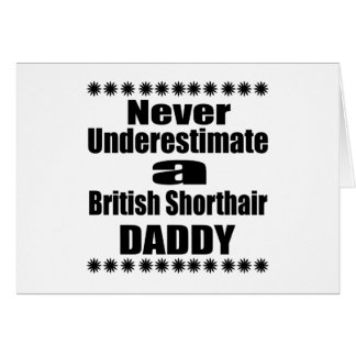 Never Underestimate British Shorthair Daddy Card