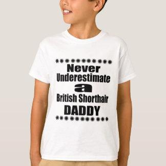 Never Underestimate British Shorthair Daddy T-Shirt