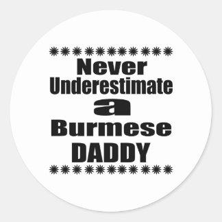 Never Underestimate Burmese Daddy Classic Round Sticker