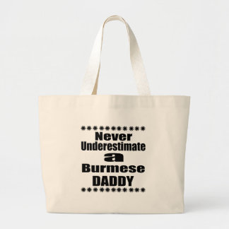 Never Underestimate Burmese Daddy Large Tote Bag