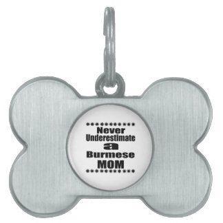 Never Underestimate Burmese Mom Pet ID Tag