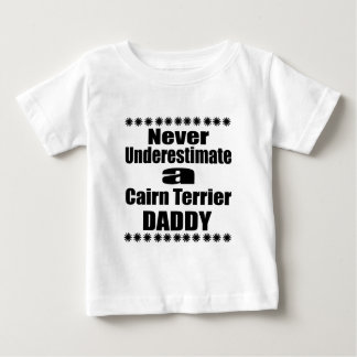 Never Underestimate Cairn Terrier Daddy Baby T-Shirt
