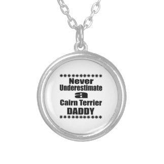 Never Underestimate Cairn Terrier Daddy Silver Plated Necklace