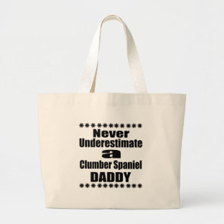 Never Underestimate Clumber Spaniel Daddy Large Tote Bag