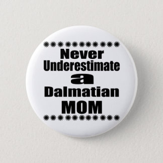 Never Underestimate Dalmatian Mom 6 Cm Round Badge