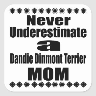 Never Underestimate Dandie Dinmont Terrier Mom Square Sticker