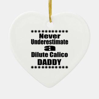 Never Underestimate Dilute Calico Daddy Ceramic Ornament
