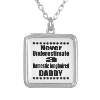 Never Underestimate Domestic longhaired Daddy Silver Plated Necklace