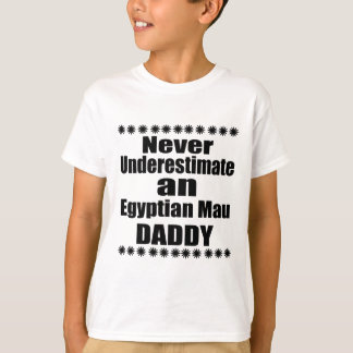 Never Underestimate Egyptian Mau Daddy T-Shirt
