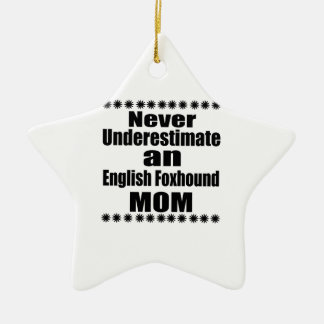Never Underestimate English Foxhound Mom Ceramic Ornament
