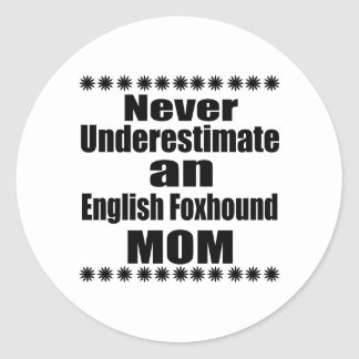 Never Underestimate English Foxhound Mom Classic Round Sticker
