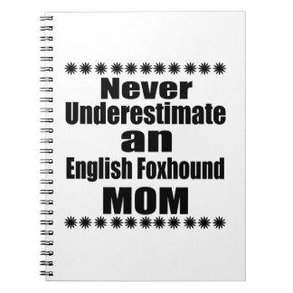 Never Underestimate English Foxhound Mom Notebook
