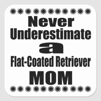 Never Underestimate Flat-Coated Retriever Mom Square Sticker
