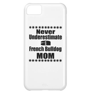 Never Underestimate French Bulldog  Mom iPhone 5C Case