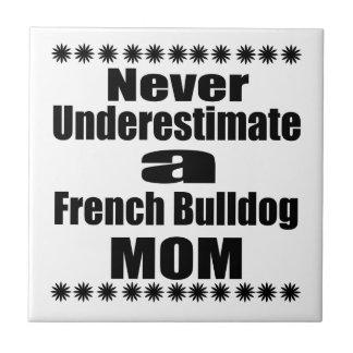 Never Underestimate French Bulldog  Mom Tile