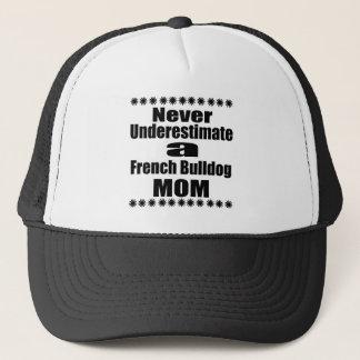Never Underestimate French Bulldog  Mom Trucker Hat