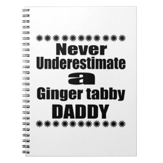 Never Underestimate Ginger tabby Daddy Notebook