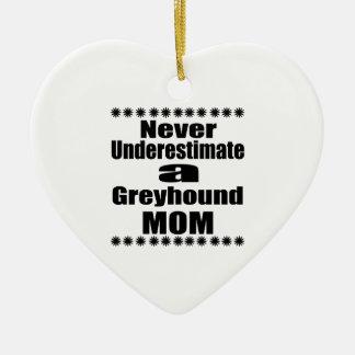 Never Underestimate Greyhound Mom Ceramic Ornament