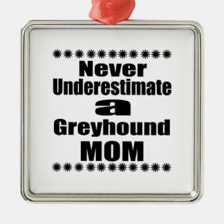 Never Underestimate Greyhound Mom Metal Ornament