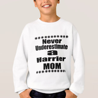 Never Underestimate Harrier Mom Sweatshirt
