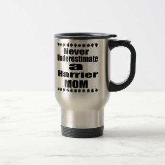 Never Underestimate Harrier Mom Travel Mug